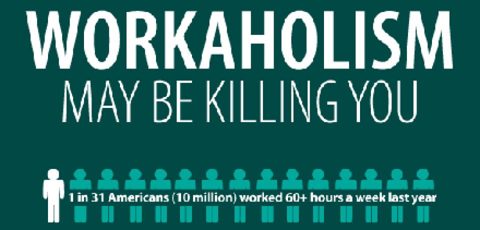 Workaholism May Be Killing You