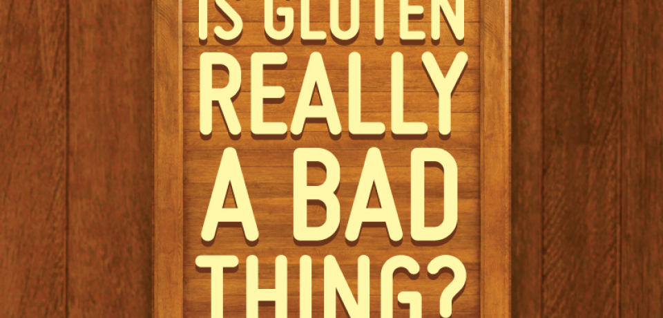 Is Gluten Really a Bad Thing? [Infographic]