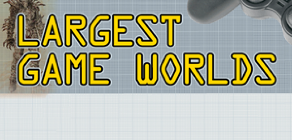 A Look at the World's Largest Game Worlds