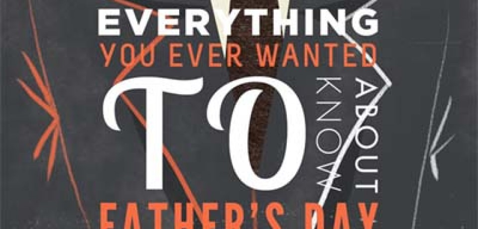 Everything You Wanted to Know About Father's Day